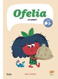 OFELIA, ¡A COMER!