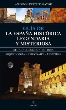 GUIA DE LA ESPAÑA HISTORICA, LEGENDARIA Y MISTERIOSA