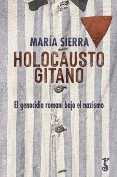 HOLOCAUSTO GITANO. EL GENOCIDIO ROMANI BAJO EL NAZISMO
