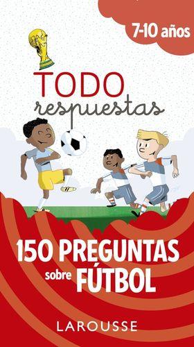 TODO RESPUESTAS 7-10 AÑOS. 150 PREGUNTAS SOBRE FÚTBOL