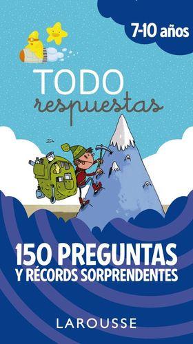 TODO RESPUESTAS 7-10 AÑOS. 150 PREGUNTAS Y RÉCORDS SORPRENDENTES