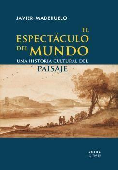 EL ESPECTÁCULO DEL MUNDO: UNA HISTORIA CULTURAL DEL PAISAJE