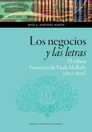 LOS NEGOCIOS Y LAS LETRAS: EL EDITOR FRANCISCO DE PAULA MELLADO (1807-1876)