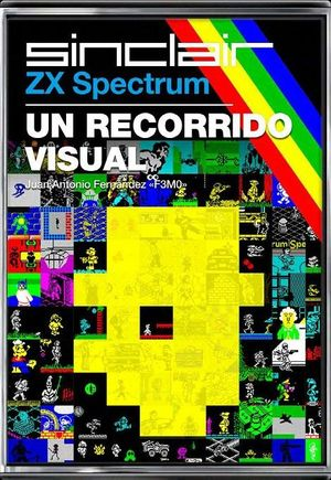 SINCLAIR ZX SPECTRUM: UN RECORRIDO VISUAL