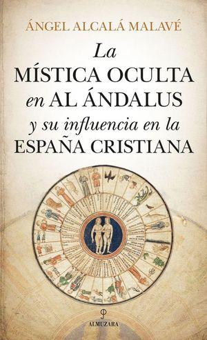 LA MISTICA OCULTA EN AL ANDALUS Y SU INFLUENCIA EN LA ESPAÑA CRISTIANA
