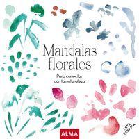 MANDALAS FLORALES. PARA CONECTAR CON LA NATURALEZA
