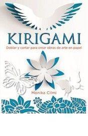 KIRIGAMI: DOBLAR Y CORTAR PARA CREAR OBRAS DE ARTE EN PAPEL