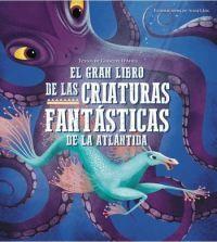 EL GRAN LIBRO DE LAS CRIATURAS FANTASTICAS DE LA ATLANTIDA