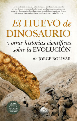 EL HUEVO DE DINOSAURIO Y OTRAS HISTORIAS CIENTIFICAS SOBRE LA EVOLUCION