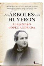 LOS ARBOLES QUE HUYERON