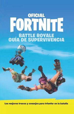 GUÍA DE SUPERVIVENCIA OFICIAL DE FORTNITE BATTLE ROYALE
