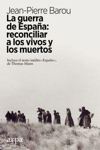 LA GUERRA DE ESPAÑA: RECONCILIAR A LOS VIVOS Y A LOS MUERTOS