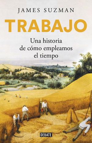 TRABAJO. UNA HISTORIA DE CÓMO EMPLEAMOS EL TIEMPO