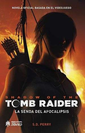 SHADOW OF THE TOMB RIDER. LA SENDA DEL APOCALIPSIS