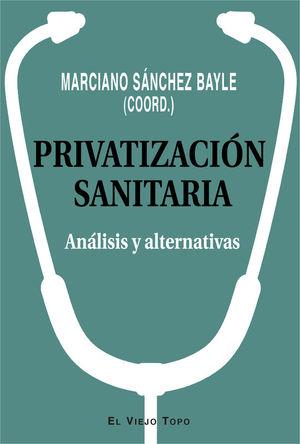 PRIVATIZACION SANITARIA. ANALISIS Y ALTERNATIVAS