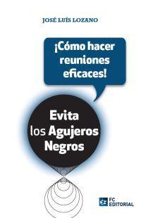 EVITA LOS AGUJEROS NEGROS ¡COMO HACER REUNIONES EFICACES!