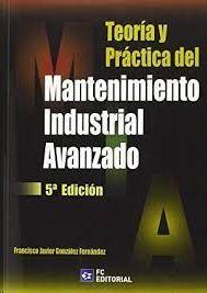 TEORIA Y PRACTICA DEL MANTENIMIENTO INDUSTRIAL AVANZADO-6E