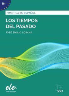 PRACTICA TU ESPAÑOL (B1): LOS TIEMPOS DEL PASADO