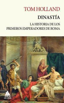DINASTIA. LA HISTORIA DE LOS PRIMEROS EMPERADORES DE ROMA