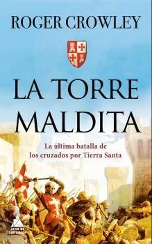 LA TORRE MALDITA. LA ÚLTIMA BATALLA DE LOS CRUZADOS POR TIERRA SANTA