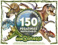 DINOSAURIOS - DIVIERTETE UNA Y OTRA VEZ. ¡150 PEGATINAS REUTILIZABLES!