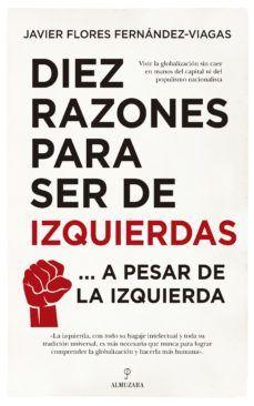 DIEZ RAZONES PARA SER DE IZQUIERDAS... A PESAR DE LA IZQUIERDA