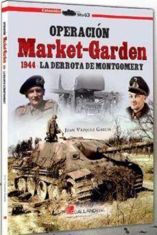 OPERACION MARKET-GARDEN 1944. LA DERROTA DE MONTGOMERY