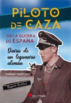 PILOTO DE CAZA EN LA GUERRA DE ESPAÑA. DIARIO DE UN LEGIONARIO ALEMAN