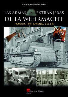 LAS ARMAS EXTRANJERAS DE LA WEHRMACHT: FRANCIA 1940. ARSENAL DEL EJE