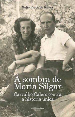 Á SOMBRA DE MARÍA SILAR. CARVALHO CALERO CONTRA A HISTORIA ÚNICA