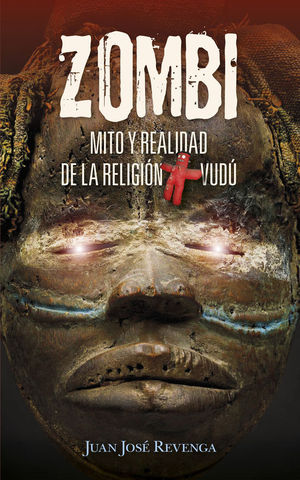 ZOMBI. MITO Y REALIDAD DE LA RELIGIÓN VUDÚ