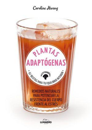 PLANTAS ADAPTÓGENAS. 67 RECETAS PARA TU EQUILIBRIO INTERIOR