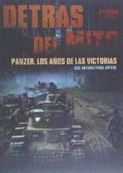 DETRAS DEL MITO. PANZER, LOS AÑOS DE LAS VICTORIAS