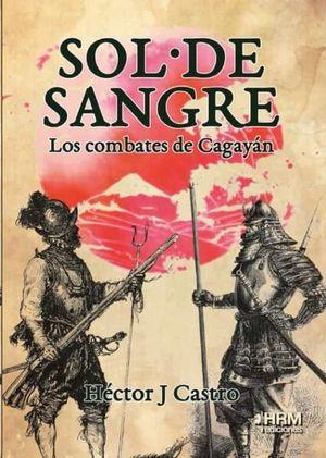 SOL DE SANGRE. LOS COMBATES DE CAGAYAN