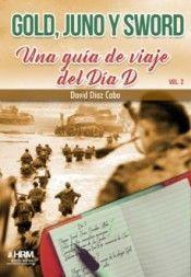 GOLD, JUNO Y SWORD: UNA GUIA DE VIAJE DEL DIA D. VOLUMEN 2