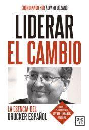 LIDERAR EL CAMBIO. LA ESENCIA DEL DRUCKER ESPAÑOL