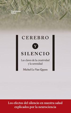 CEREBRO Y SILENCIO. LAS CLAVES DE LA CREATIVIDAD Y LA SERENIDAD