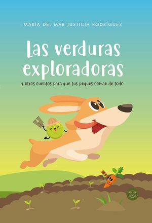 LAS VERDURAS EXPLORADORAS Y OTROS CUENTOS PARA QUE TUS PEQUES COMAN DE TODO
