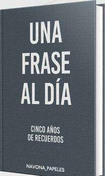 UNA FRASE AL DIA, CINCO AÑOS DE RECUERDOS