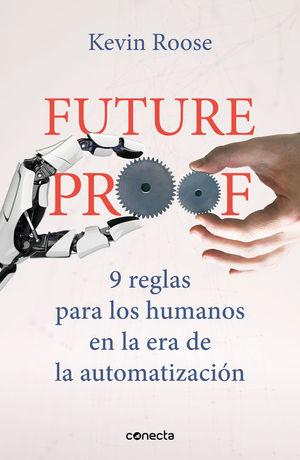 FUTUREPROOF. 9 REGLAS PARA LOS HUMANOS EN LA ERA DE LA AUTOMATIZACION