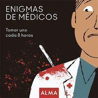 ENIGMAS DE MEDICOS. TOMAR UNO CADA 8 HORAS