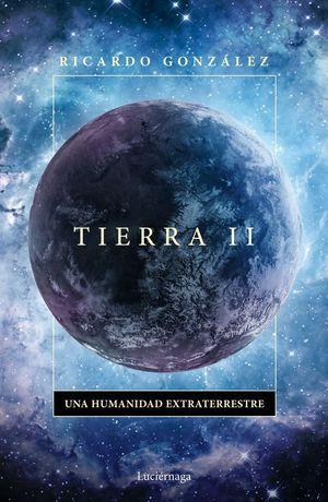TIERRA II. UNA HUMANIDAD EXTRATERRESTRE