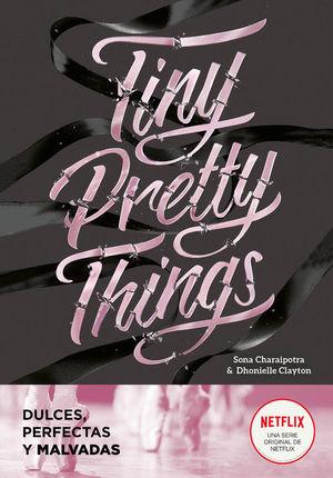 TINY PRETTY THINGS (DULCES, PERFECTAS Y MALVADAS)
