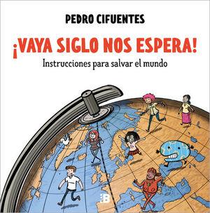 ¡VAYA SIGLO NOS ESPERA! INSTRUCCIONES PARA SALVAR EL MUNDO