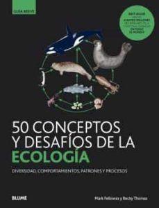 50 CONCEPTOS Y DESAFIOS DE LA ECOLOGIA. GUIA BREVE