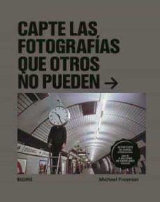CAPTE LAS FOTOGRAFIAS QUE OTROS NO PUEDEN