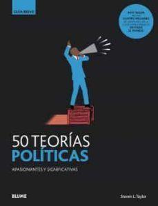 50 TEORIAS POLITICAS APASIONANTES Y SIGNIFICATIVAS. GUIA BREVE