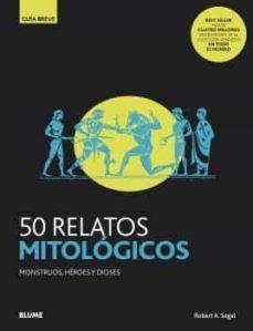 50 RELATOS MITOLOGICOS. MONSTRUOS, HEROES Y DIOSES. GUIA BREVE