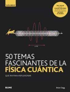 50 TEMAS FASCINANTES DE LA FISICA CUANTICA. GUIA BREVE