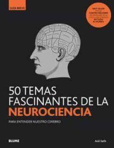 50 TEMAS FASCINANTES DE LA NEUROCIENCIA. GUIA BREVE